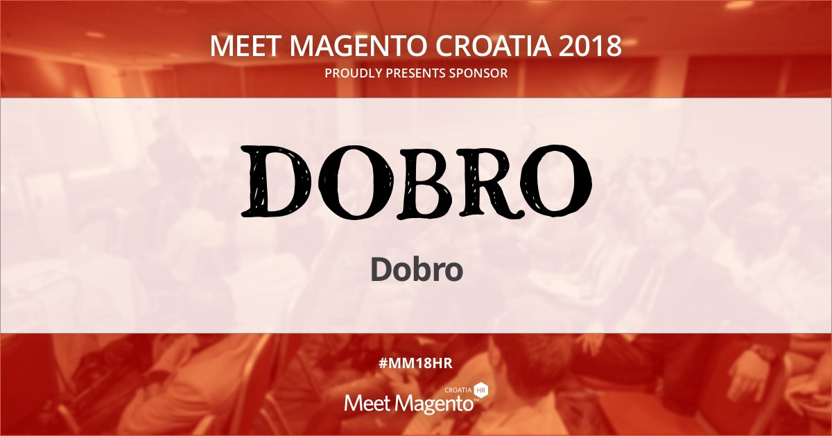 DOBRO is a Supporting Partner of Meet Magento Croatia 2018 conference