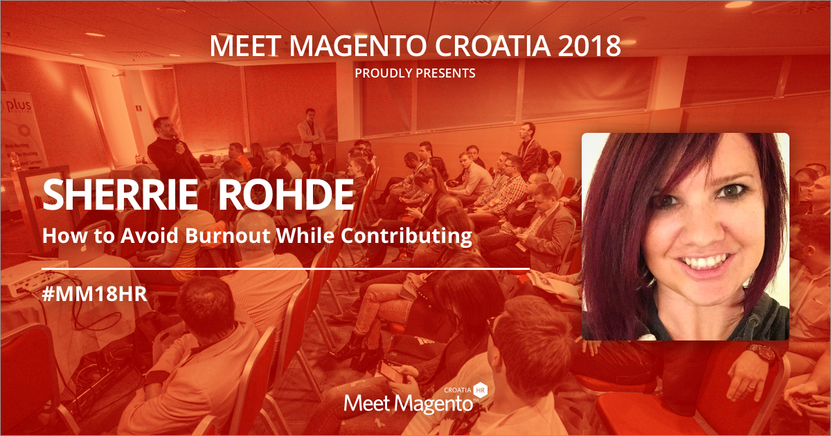 "Sherrie Rohde's ""How to Avoid Burnout While Contributing"" presentation will be an eye-opener at Meet Magento Croatia"